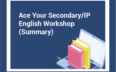 Ace Your Secondary/IP English Workshop – (Summary)