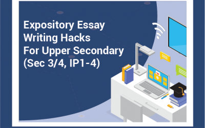 Expository Essay Writing Hacks For Upper Secondary (S3-4, IP1-4)